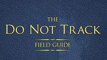 """Do Not Track Field Guide"""